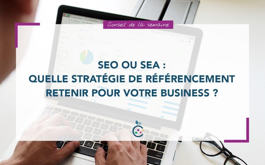 SEO (référencement naturel) ou SEA (référencement publicitaire) : quelle stratégie de référencement retenir pour votre business ?